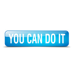 You can do it blue square 3d realistic isolated vector