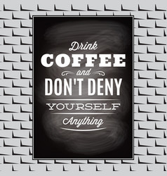 Quotation on a topic of coffee on black board and vector