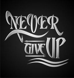 Never give up typography vector