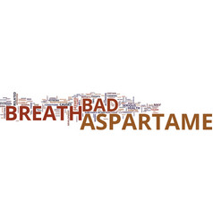 Aspartame and bad breath text background word vector