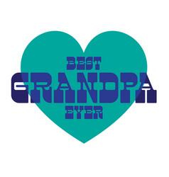 best grandpa ever on blue heart vector image