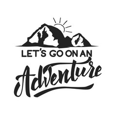 lets go on an adventure hand drawn lettering vector image vector image
