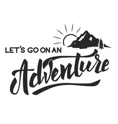 Lets go on an adventure hand drawn lettering vector