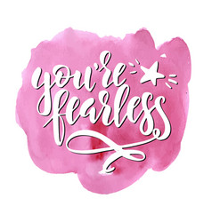 you are fearless inspirational hand drawn vector image vector image