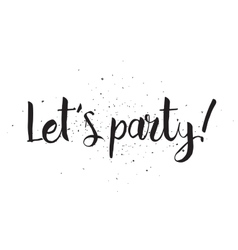 Lets party inscription greeting card with vector