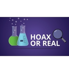 Hoax or real with laboratory glass vector