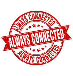 Always connected round grunge ribbon stamp vector