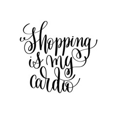 shopping is my cardio black and white handwritten vector image vector image