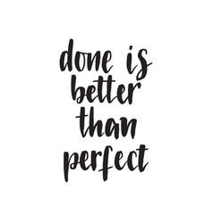 done is better than perfect handwritten modern vector image