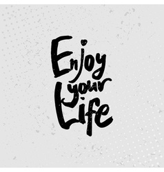 Enjoy your life - hand drawn quotes black on vector image