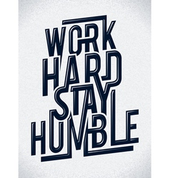 Work hard stay humble typography vector image