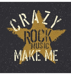Rock music make me crazy grunge star with vector
