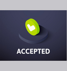 accepted isometric icon isolated on color vector image