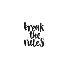 break the rules handwritten modern brush vector image