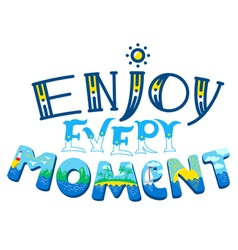 Enjoy every moment inspirational quote vector