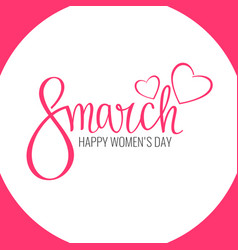 Holiday 8 march happy women s day vector