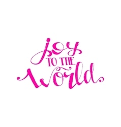 Joy to the world Quote vector image