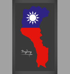 Pingdong taiwan map with taiwanese national flag vector