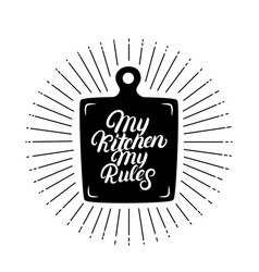 My kitchen my rules hand written lettering quote vector