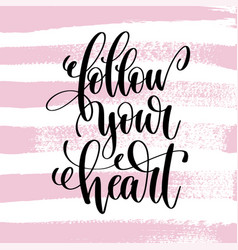 follow your heart hand written lettering positive vector image vector image