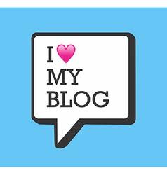 I love my blog bubble vector