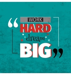 Work hard dream big quotation vector