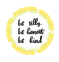 be silly be honest be kind lettering phrase vector image