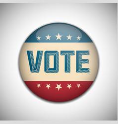 vote election campaign badge button retro or vector image