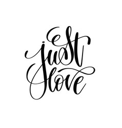 Just love black and white handwritten lettering vector