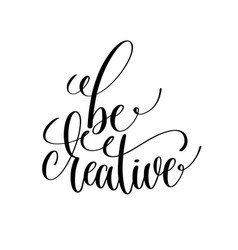 Be creative black and white handwritten lettering vector