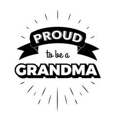 proud to be a grandma vintage lettering invitation vector image
