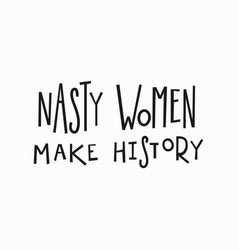 Nasty woman t-shirt quote lettering vector