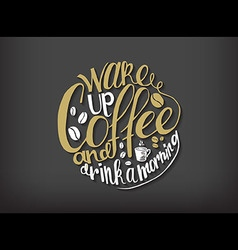 Wake up coffee and drink a morning vector image vector image