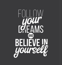 follow youre dreams and believe in yourself hand vector image