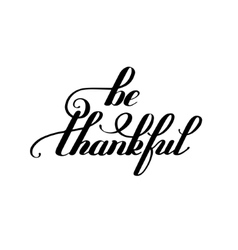 Be thankful black and white handwritten lettering vector