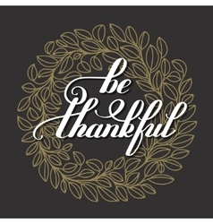 Be thankful handwritten lettering inscription on vector