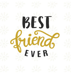 best friend ever hand written brush lettering vector image
