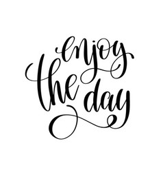 enjoy the day black and white ink lettering vector image vector image