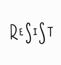 resist t-shirt quote lettering vector image vector image