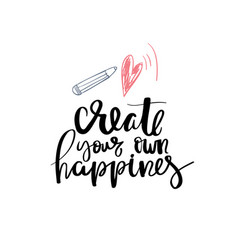 create your own happines lettering phrase vector image vector image