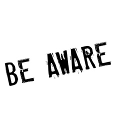 Be aware rubber stamp vector