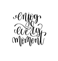 enjoy every moment black and white ink lettering vector image