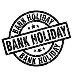 Bank holiday round grunge black stamp vector