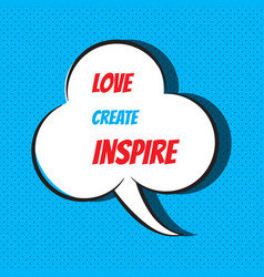 Love create inspire motivational and vector