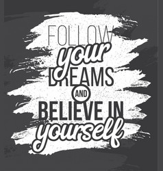 Follow youre dreams and believe in yourself hand vector