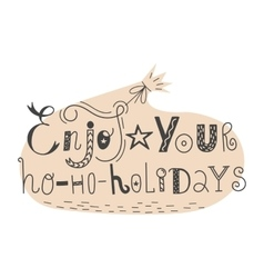Handdrawn lettering enjoy your hohoholidays vector