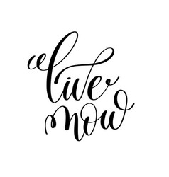 Live now black and white ink lettering positive vector