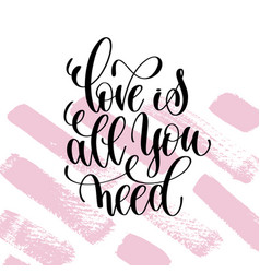 love is all you need hand written lettering vector image vector image
