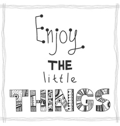 Enjoy the little things quote vector