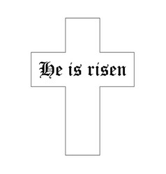 He is risen text with cross on white background vector